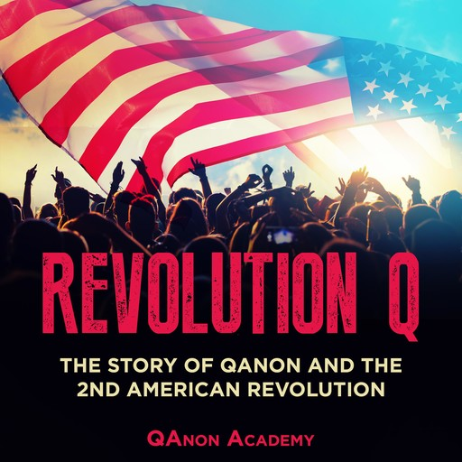 Revolution Q: The Story of QAnon and the 2nd American Revolution, Simon Smith