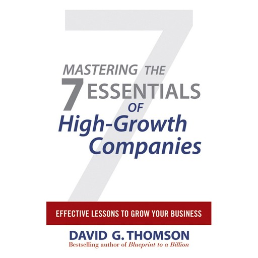 Mastering the 7 Essentials of High-Growth Companies, David Thomson
