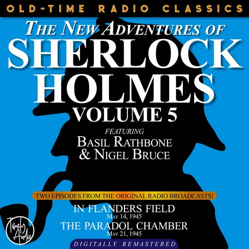 THE NEW ADVENTURES OF SHERLOCK HOLMES, VOLUME 5:EPISODE 1: IN FLANDERS FIELD EPISODE 2: THE PARADOL CHAMBER, Arthur Conan Doyle, Anthony Boucher, Dennis Green
