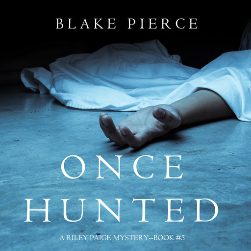 Once Hunted (A Riley Paige Mystery. Book 5), Blake Pierce