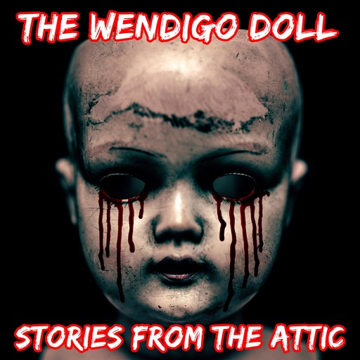 The Wendigo Doll: A Short Horror Story, Stories From The Attic