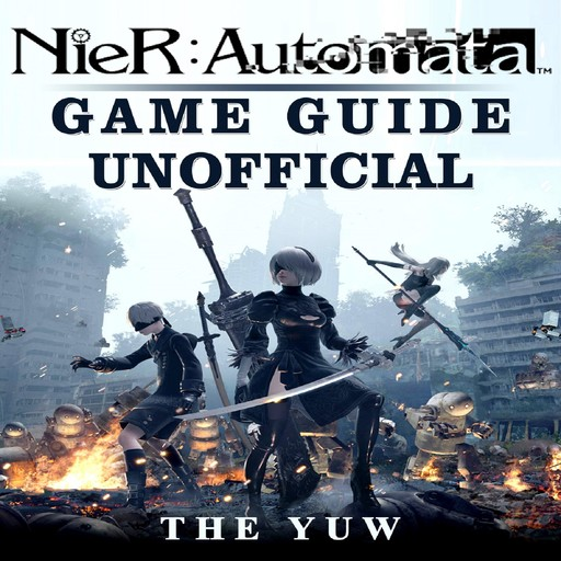 Nier Automata Game Guide Unofficial, The Yuw