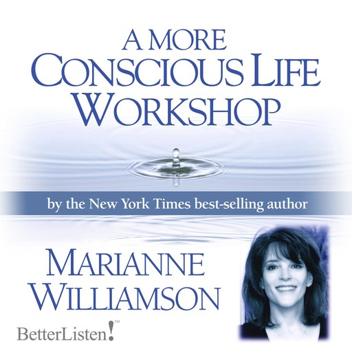 A More Conscious Life Workshop, Marianne Williamson