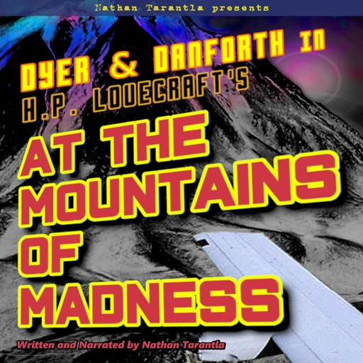 Nathan Tarantla Presents Dyer & Danforth in H.P. Lovecraft's At the Mountains of Madness, Nathan Tarantla