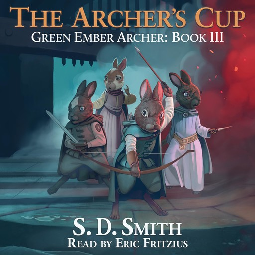 The Archer's Cup (Green Ember Archer Book III), S.D. Smith