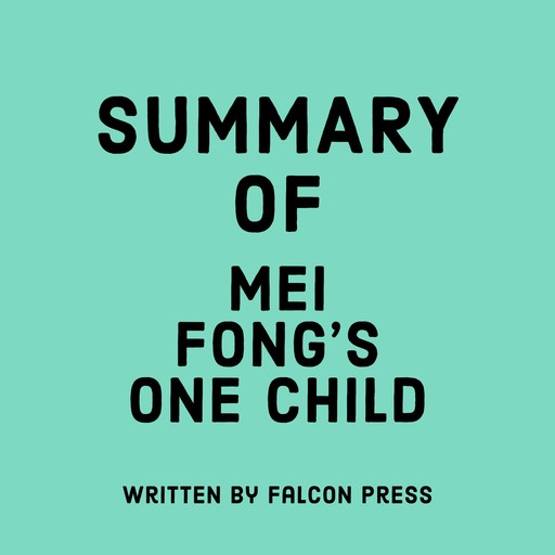 Summary of Mei Fong's One Child, Falcon Press