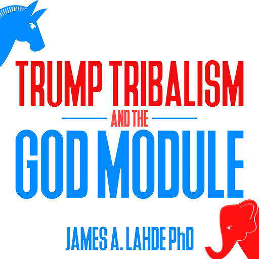 Trump Tribalism and the God Module, James A. Lahde