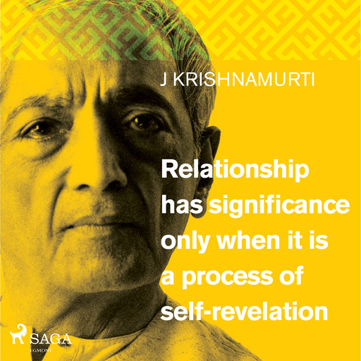 Relationship has significance only when it is a process of self-revelation, Jiddu Krishnamurti