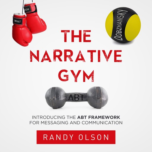 The Narrative Gym: Introducing the ABT Framework For Messaging and Communication, Randy Olson