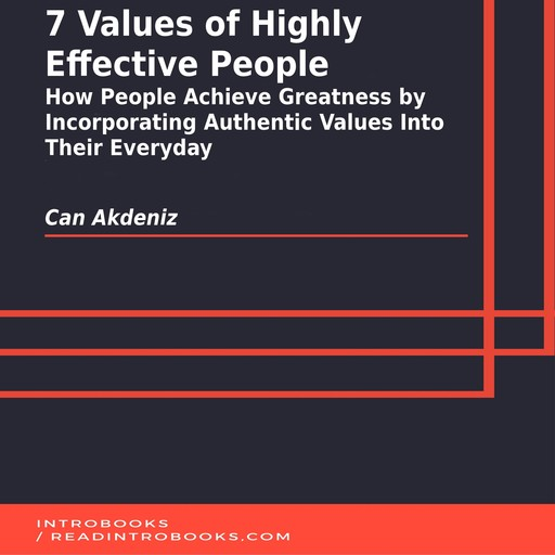 7 Values of Highly Effective People: How People Achieve Greatness by Incorporating Authentic Values Into Their Everyday, Can Akdeniz, Introbooks Team