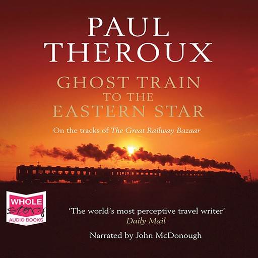 Ghost Train to the Eastern Star, Paul Theroux