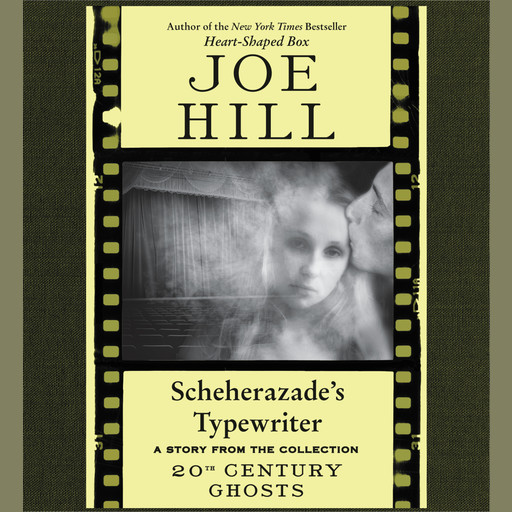 Scheherazade's Typewriter, Joe Hill