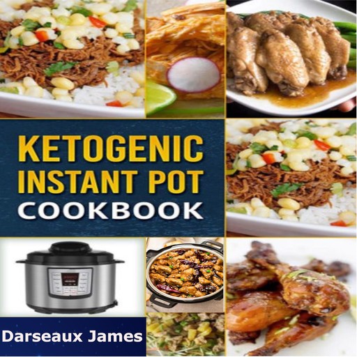 Ketogenic Instant Pot Cookbook: Delicious Ketogenic Recipes for Your Pressure Cooker, Darseaux James