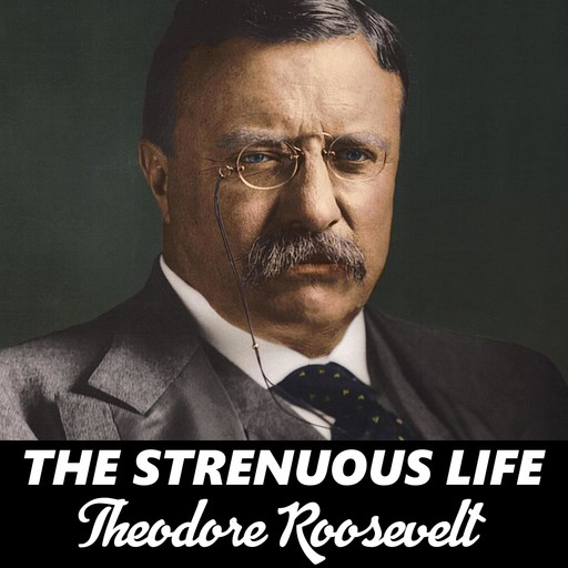 The Strenuous Life, Theodore Roosevelt