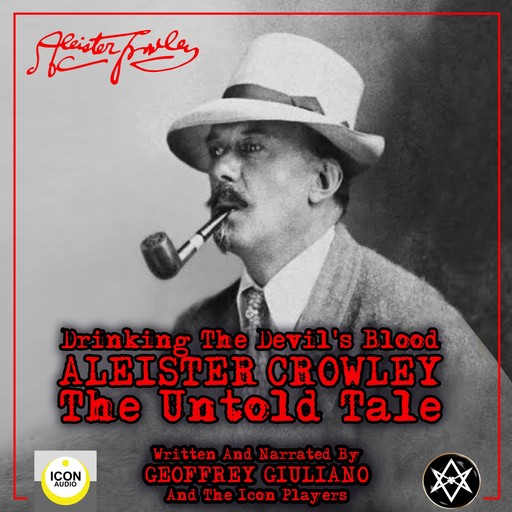 Drinking the Devil's Blood; Aleister Crowley, The Untold Tale, Geoffrey Giuliano, The Icon Players