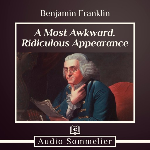 A Most Awkward, Ridiculous Appearance, Benjamin Franklin
