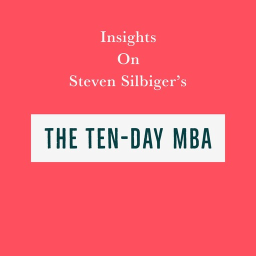 Insights on Steven Silbiger's The Ten-Day MBA, Swift Reads