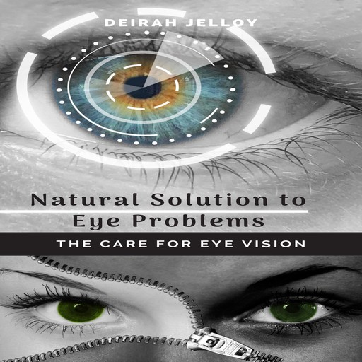 Natural Solution to Eye Problems: The Care for Eye Vision, Deirah Jelloy