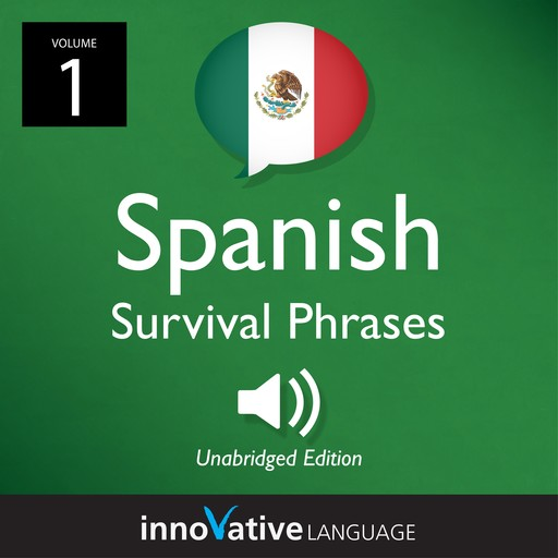 Learn Spanish: Mexican Spanish Survival Phrases, Volume 1, Innovative Language Learning