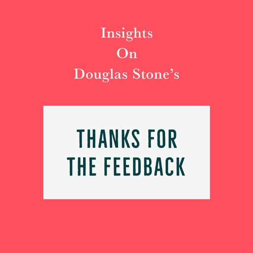 Insights on Douglas Stone's Thanks for the Feedback, Swift Reads