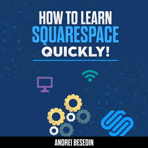 How To Learn Squarespace Quickly!, Andrei Besedin