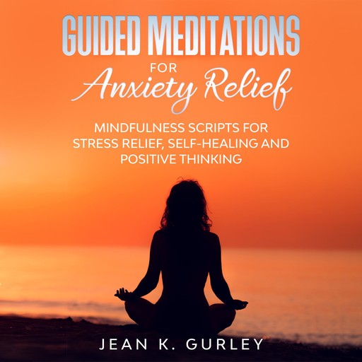 Guided Meditations for Anxiety Relief, Jean K. Gurley