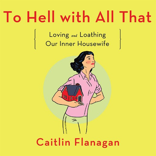 To Hell with All That, Caitlin Flanagan