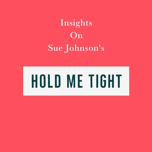 Insights on Sue Johnson's Hold Me Tight, Swift Reads