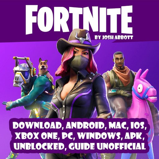 Fortnite Download, Android, MAC, IOS, Xbox One, PC, Windows, APK, Unblocked, Guide Unofficial, Josh Abbott
