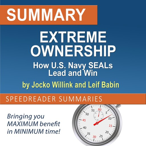 Summary of Extreme Ownership by Jocko Willink and Leif Babin, SpeedReader Summaries