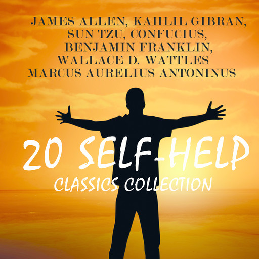 20 Self-Help Classics Collection, Lao Tzu, Sun Tzu, James Allen, Benjamin Franklin, Confucius, Ralph Waldo Emerson, Russell H.Conwell, Orison Swett Marden, Kahlil Gibran, Charles F.Haanel, Wallace D. Wattles, Florence Scovel Shinn, Marcus Aurelius Antoninus
