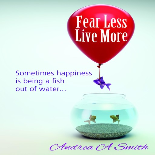 Fear Less, Live More, Andrea Smith