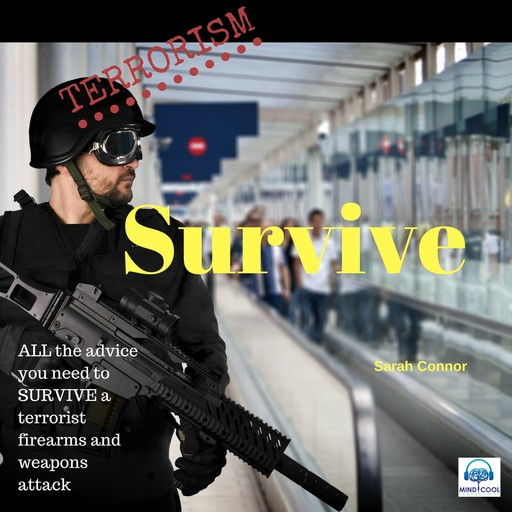 Terrorism Survive: Surviving Terrorist Firearms and weapons attacks, Sarah Connor
