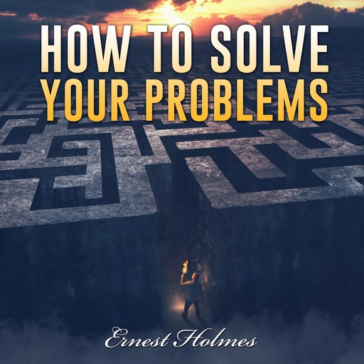 How to Solve Your Problems, Ernest Holmes