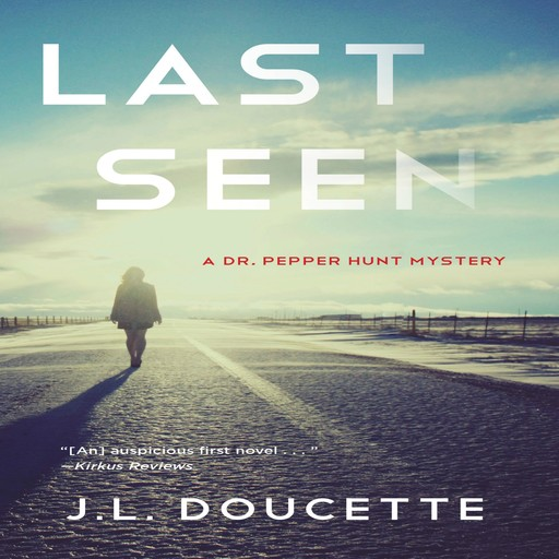 Last Seen: A Dr. Pepper Hunt Mystery, J.L. Doucette