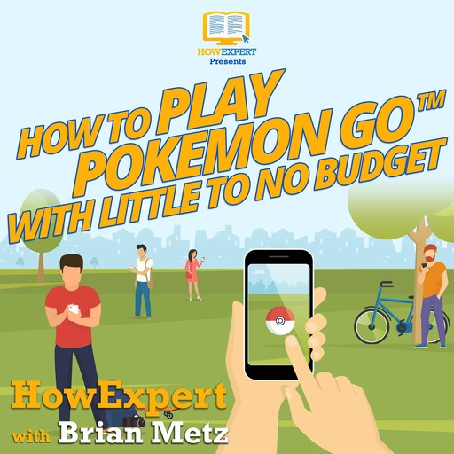 How To Play Pokemon Go With Little To No Budget, HowExpert, Brian Metz