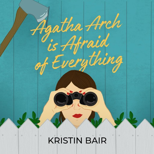 Agatha Arch is Afraid of Everything, Kristin Bair
