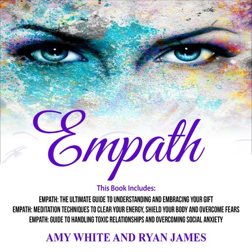 Empath: 3 Manuscripts - The Ultimate Guide to Understanding and Embracing Your Gift, Meditation Techniques to Clear Your Energy, Guide to Handling Toxic Relationships, Amy White, Ryan James