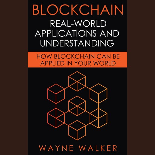 Blockchain: Real-World Applications And Understanding, Wayne Walker