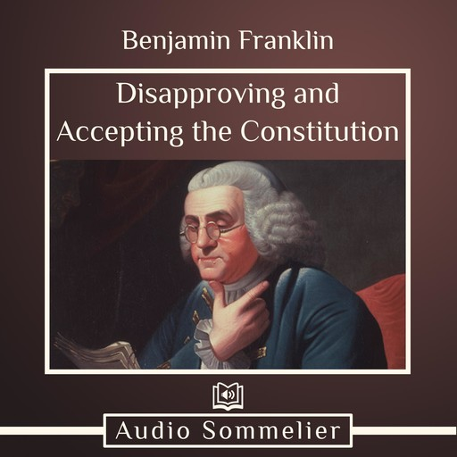 Disapproving and Accepting the Constitution, Benjamin Franklin