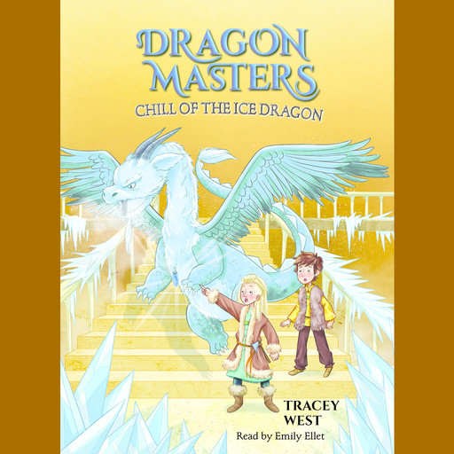 Chill of the Ice Dragon: A Branches Book (Dragon Masters #9) (Unabridged edition), Tracey West