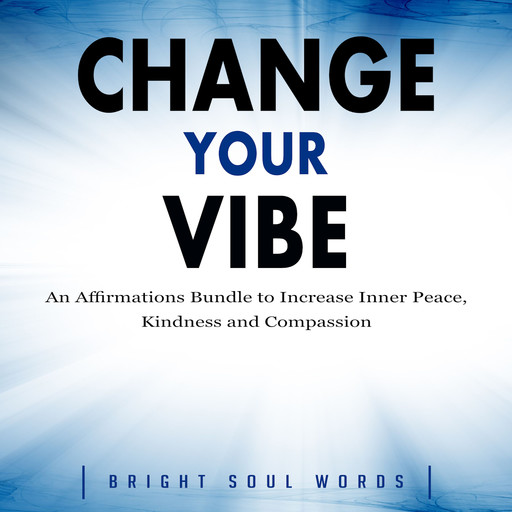 Change Your Vibe: An Affirmations Bundle to Increase Inner Peace, Kindness and Compassion, Bright Soul Words