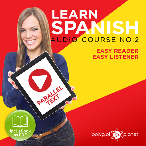 Learn Spanish - Easy Reader - Easy Listener - Parallel Text Spanish Audio Course No. 2 - The Spanish Easy Reader - Easy Audio Learning Course, Polyglot Planet