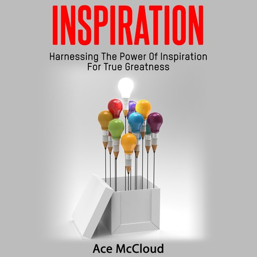 Inspiration: Harnessing The Power Of Inspiration For True Greatness, Ace McCloud