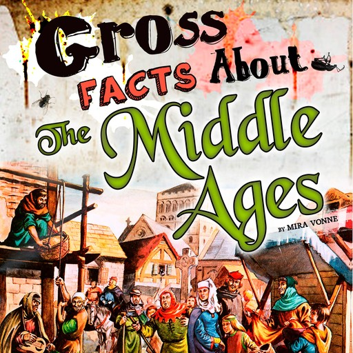 Gross Facts About the Middle Ages, Mira Vonne
