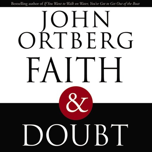 Faith and Doubt, John Ortberg