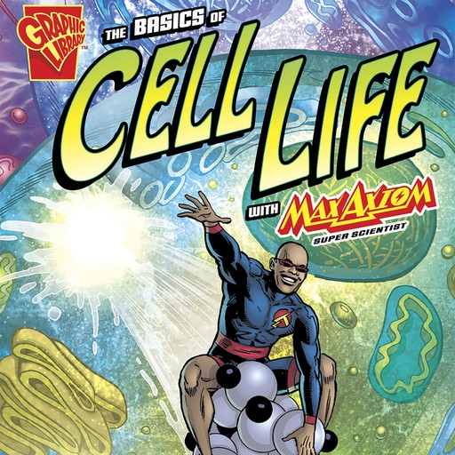 The Basics of Cell Life with Max Axiom, Super Scientist, Amber Keyser