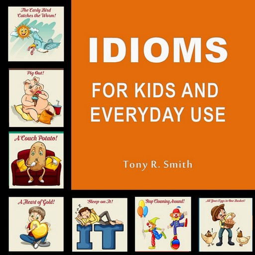 Idioms for Kids and Everyday Use, Tony Smith