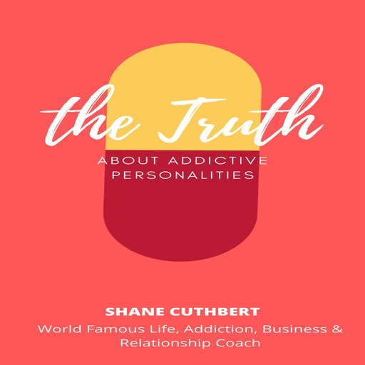 THE TRUTH ABOUT ADDICTIVE PERSONALITIES, Shane Cuthbert