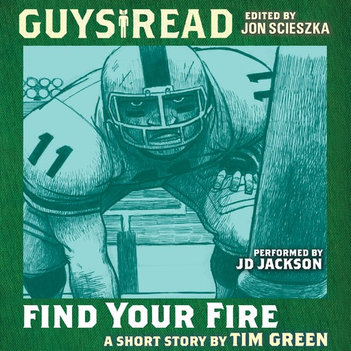 Guys Read: Find Your Fire, Tim Green